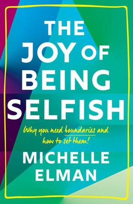The Joy of Being Selfish: Why you need boundaries and how to set them!