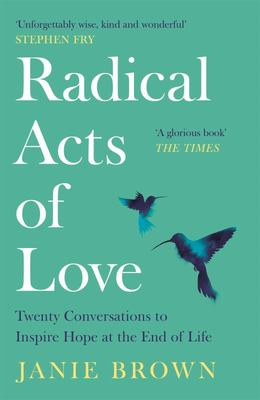 Radical Acts of Love - How We Find Hope at the End of Life