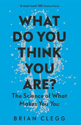 What Do You Think You Are?: The Science of What Makes You You