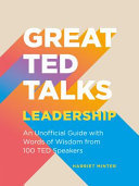 Great TED Talks: Leadership - An Unofficial Guide with Words of Wisdom from 100 TED Speakers