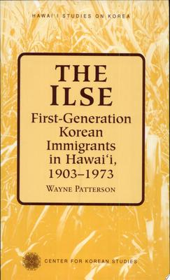 The Ilse - First-Generation Korean Immigrants in Hawaii, 1903-1973