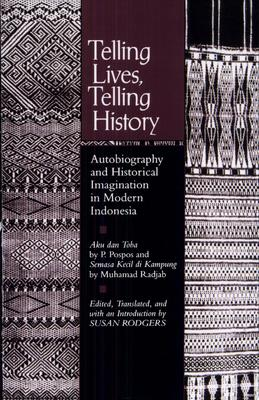 Telling Lives, Telling History - Autobiography and Historical Imagination in Modern Indonesia