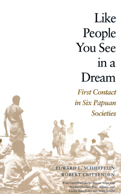 Like People You See in a Dream - First Contact in Six Papuan Societies