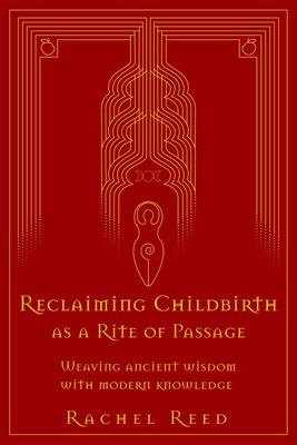 Reclaiming Childbirth As a Rite of Passage - Weaving Ancient Wisdom with Modern Knowledge