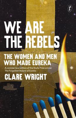 We are the Rebels: the Women and Men Who Made Eureka (Young Reader's Edition)