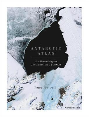Antarctic Atlas: A Continent in 70 Maps