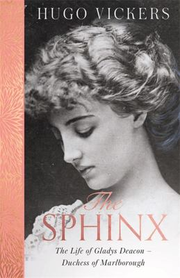 The Sphinx - The Life of Gladys Deacon - Duchess of Marlborough