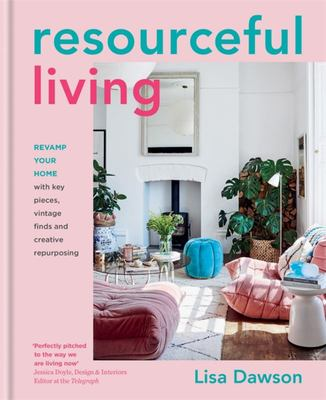 Resourceful Living - Revamp Your Home with Key Pieces, Vintage Finds and Creative Repurposing