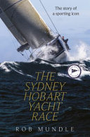 The Sydney Hobart Yacht Race: A Biography of a Sporting Icon (HB)