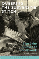 Queering the Subversive Stitch - Men and the Culture of Needlework