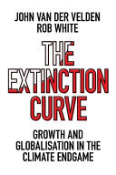 The Extinction Curve - Growth and Globalisation in the Climate Endgame