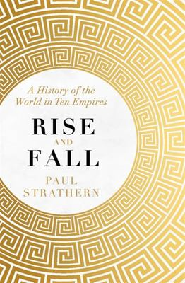 Rise and Fall - A History of the World in Ten Empires