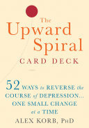 The Upward Spiral Card Deck - 52 Ways to Reverse the Course of Depression... One Small Change at a Time