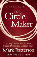 The Circle Maker - Praying Circles Around Your Biggest Dreams and Greatest Fears