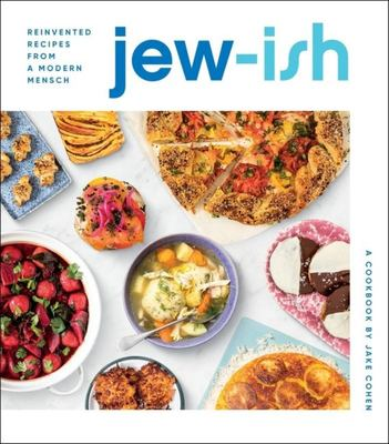 Jew-Ish: a Cookbook - Reinvented Recipes from a Modern Mensch