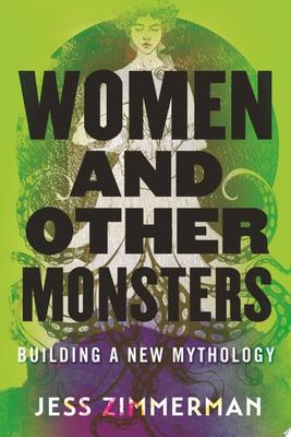 Women and Other Monsters - Building a New Mythology