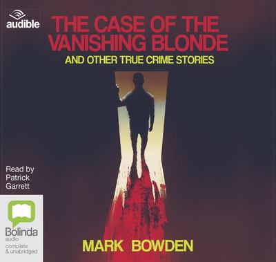 The Case of the Vanishing Blonde - And Other True Crime Stories