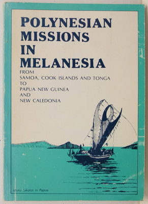 Polynesian Missions in Melanesia from Samoa, Cook Islands and Tonga to Papua New Guinea and New Caledonia