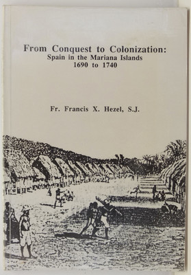 From Conquest to Colonization - Spain in the Mariana Islands 1690-1740