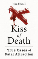 Kiss of Death - True Cases of Fatal Attraction
