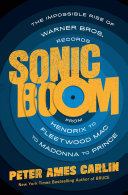 Sonic Boom - The Impossible Rise of Warner Bros. Records, from Hendrix to Fleetwood Mac to Madonna to Prince