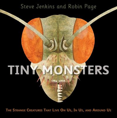 Tiny Monsters - The Strange Creatures That Live on Us, in Us, and Around Us