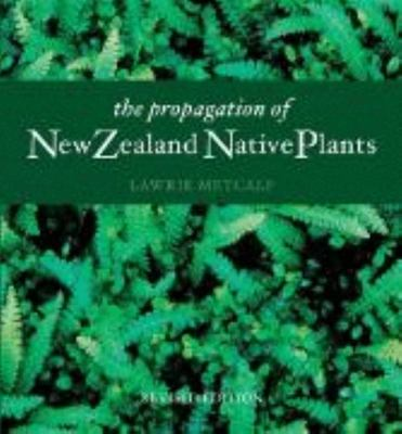 The Propagation of New Zealand Native Plants (revised edition 2007)