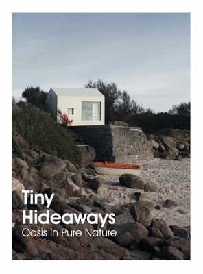 Tiny Hideaways. Oasis in Pure Nature