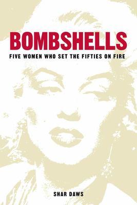 Bombshells - Five Women Who Set the Fifties on Fire
