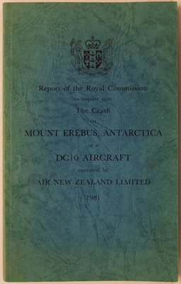Report of the Royal Commission to inquire into The Crash on Mount Erebus, Antarctica of a DC10 Aircraft operated by Air New Zealand Limited 1981