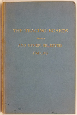 The Tracing Boards and other Selected papers delivered before Research Lodge of Wellington No. 194 by Members of the Lodge