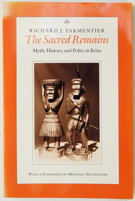 The Sacred Remains - Myth, History, and Polity in Belau