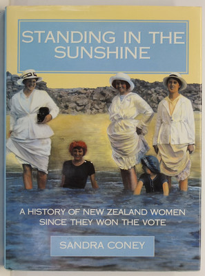 Standing in the Sunshine - A History of New Zealand women since they won the vote