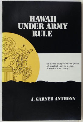 Hawaii under Army Rule - The real story of three years of martial law in a loyal American territory