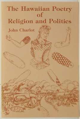The Hawaiian Poetry of Religion and Politics - Some Religio-Political Concepts in Postcontact Literature