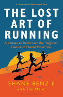 The Lost Art of Running - A Journey to Rediscover the Forgotten Essence of Human Movement