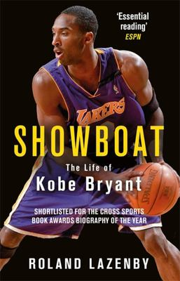 Showboat: The Ambitious Life and Turbulent Times of Kobe Bryant