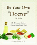Be Your Own Doctor - An Informative Guide to Herbal Home Health Care