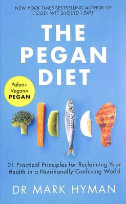 Pegan Diet: 21 Practical Principles for Reclaiming Your Health in a Nutritionally Confusing World