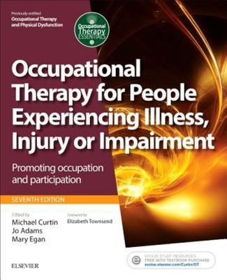 Occupational Therapy for People Experiencing Illness, Injury or Impairment - Enabling Occupation, Promoting Participation