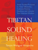 Tibetan Sound Healing - Seven Guided Practices for Clearing Obstacles, Accessing Positive Qualities, and Uncovering Your Inherent Wisdom