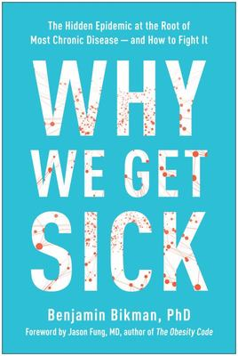 Why We Get Sick - The Hidden Epidemic at the Root of Most Chronic Disease--And How to Fight It