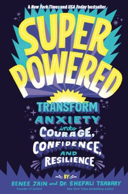 Superpowered - Transform Anxiety into Courage, Confidence, and Resilience