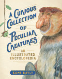 A Curious Collection of Peculiar Creatures - An Illustrated Encyclopedia