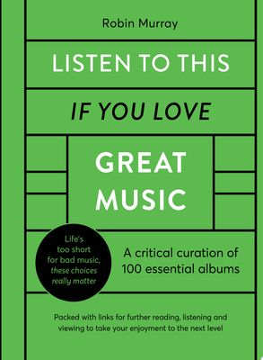 Listen to This If You Love Great Music - 100 Essential Albums That Really Matter