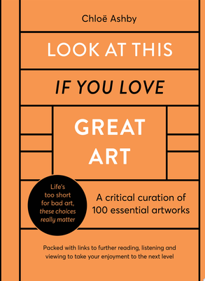 Look at This If You Love Great Art - 100 Essential Artworks That Really Matter