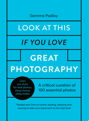 Look at This If You Love Great Photography - 100 Essential Images That Really Matter
