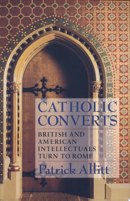 Catholic Converts - British and American Intellectuals Turn to Rome