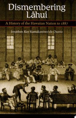 Dismembering Lahui - A History of the Hawaiian Nation to 1887