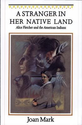 A Stranger in Her Native Land - Alice Fletcher and the American Indians